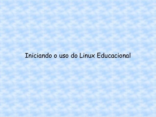 Iniciando o uso do Linux Educacional