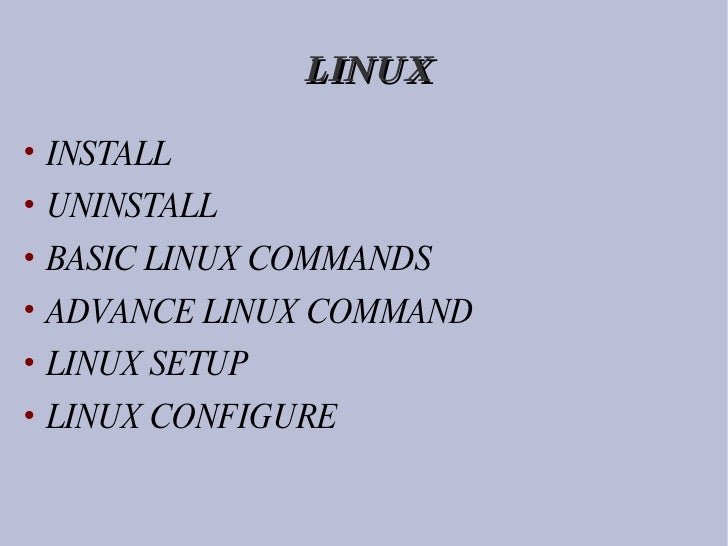 LINUX <ul><li>INSTALL </li></ul><ul><li>UNINSTALL </li></ul><ul><li>BASIC LINUX COMMANDS </li></ul><ul><li>ADVANCE LINUX C...