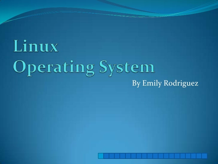 Linux Operating System<br />By Emily Rodriguez<br />