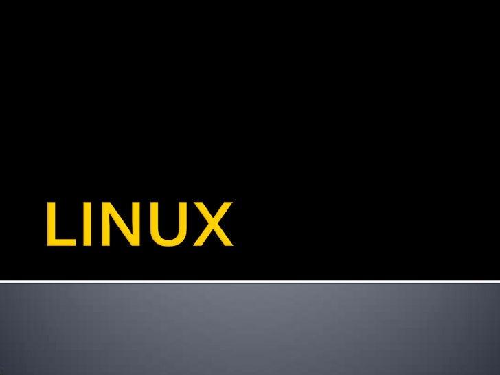    Linux es un sistema operativo, compatible    Unix. Dos características muy peculiares lo    diferencian del resto de s...
