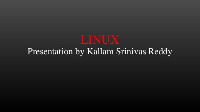 LINUX Presentation by Kallam Srinivas Reddy