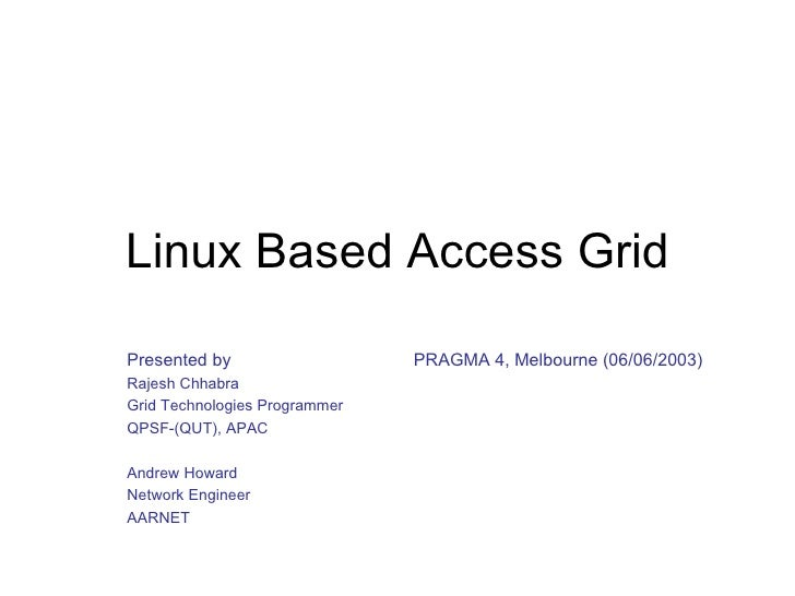 Linux Based Access Grid Presented by     PRAGMA 4, Melbourne (06/06/2003)   Rajesh Chhabra Grid Technologies Programmer QP...