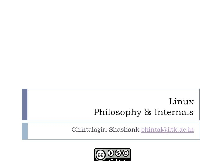 Linux        Philosophy & Internals Chintalagiri Shashank chintal@iitk.ac.in