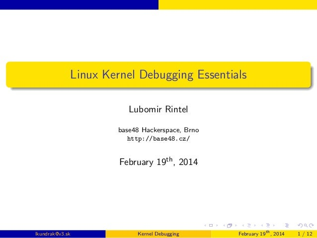 Linux Kernel Debugging Essentials Lubomir Rintel base48 Hackerspace, Brno http://base48.cz/  February 19th , 2014  lkundra...