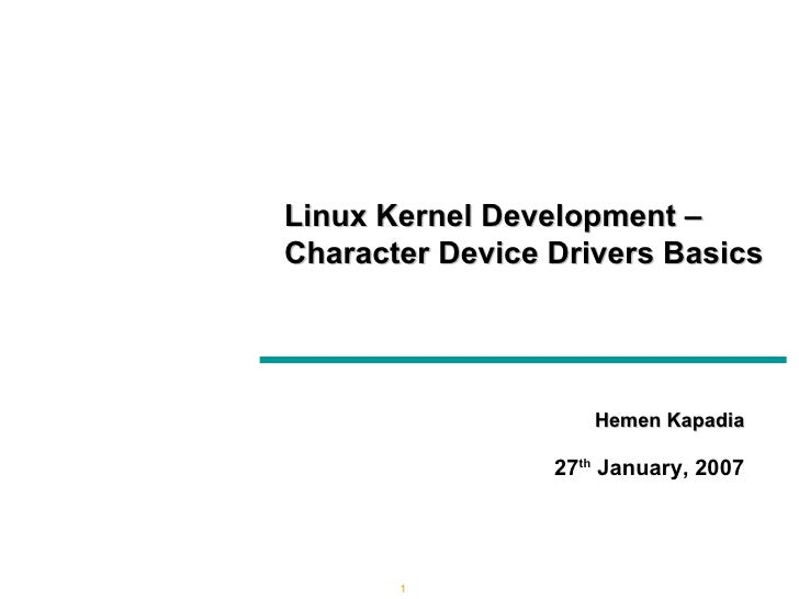 Hemen Kapadia 27 th  January, 2007 Linux Kernel Development – Character Device Drivers Basics