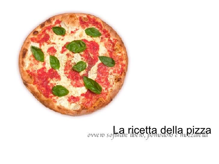La ricetta della pizza ovvero software libero, pomodoro e mozzarella