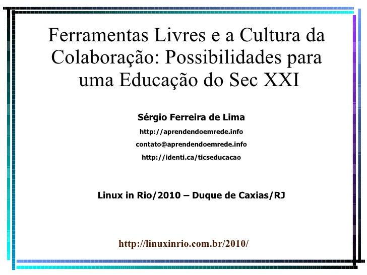 Ferramentas Livres e a Cultura da Colaboração: Possibilidades para  uma Educação do Sec XXI Sérgio Ferreira de Lima http:/...