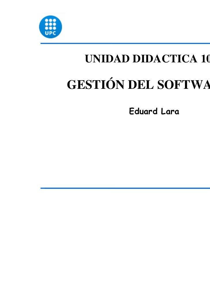 UNIDAD DIDACTICA 10GESTIÓN DEL SOFTWARE        Eduard Lara                        1