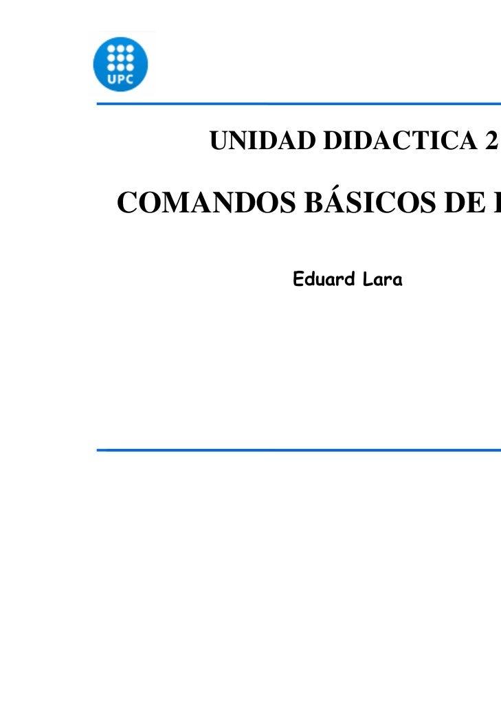 UNIDAD DIDACTICA 2COMANDOS BÁSICOS DE LINUX         Eduard Lara                            1