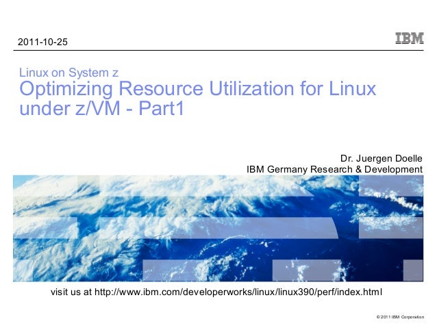 2011-10-25Linux on System zOptimizing Resource Utilization for Linuxunder z/VM - Part1                                    ...