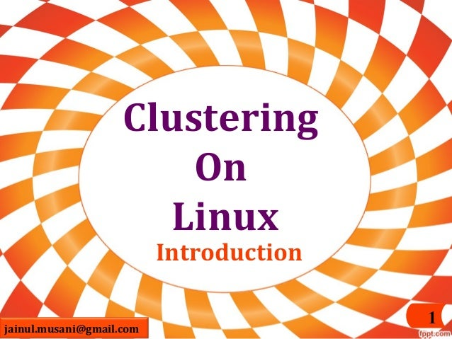 Clustering On Linux Introduction  jainul.musani@gmail.com  1