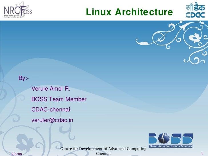 Linux Architecture <ul><ul><li>By:- </li></ul></ul><ul><ul><li>BOSS Team Member </li></ul></ul><ul><ul><li>CDAC-chennai </...