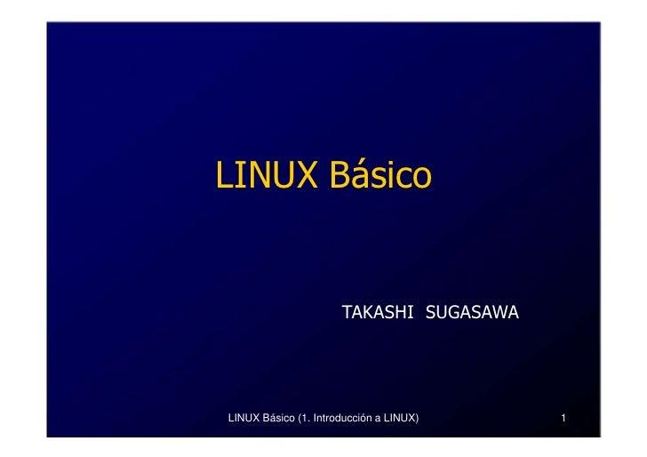 LINUX Básico                      TAKASHI SUGASAWALINUX Básico (1. Introducción a LINUX)   1
