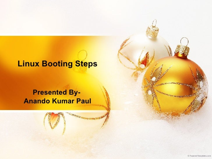 Linux Booting Steps Presented By- Anando Kumar Paul