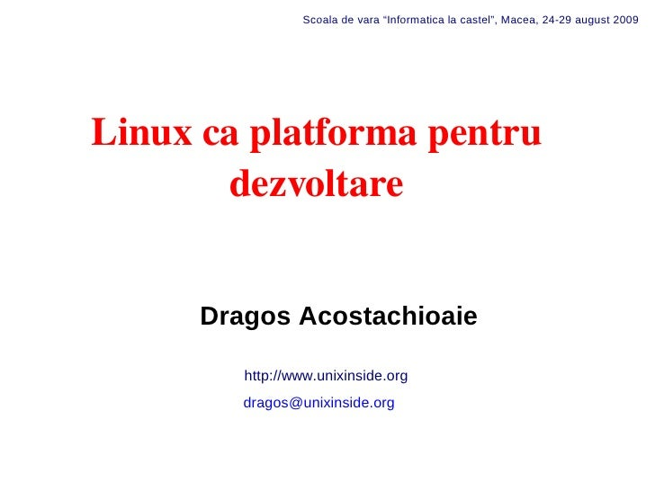 "Scoala de vara ""Informatica la castel"", Macea, 24-29 august 2009     Linuxcaplatformapentru        dezvoltare         D..."