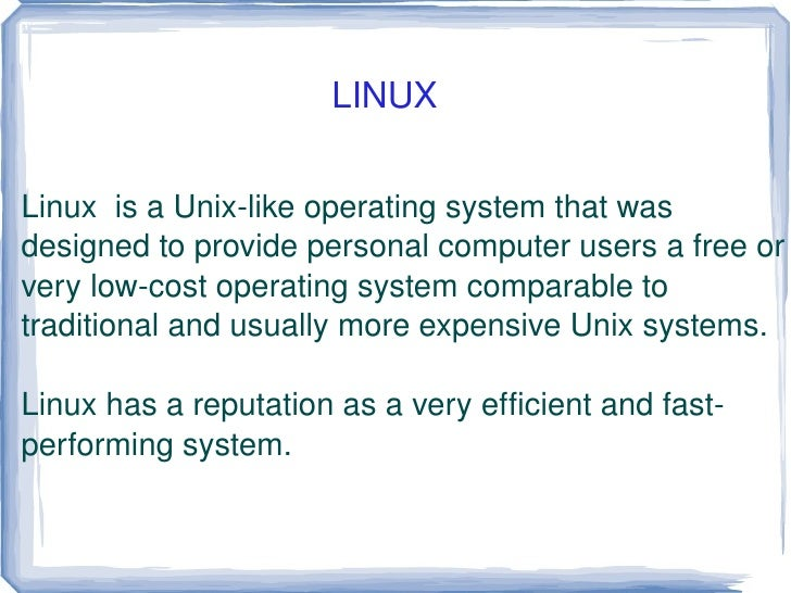 Linux  is a Unix-like operating system that was designed to provide personal computer users a free or very low-cost operat...