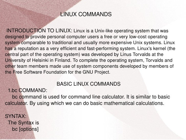 LINUX COMMANDS INTRODUCTION TO LINUX:  Linux is a Unix-like operating system that was designed to provide personal compute...