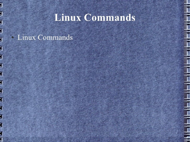 Linux Commands <ul><li>Linux Commands </li></ul>