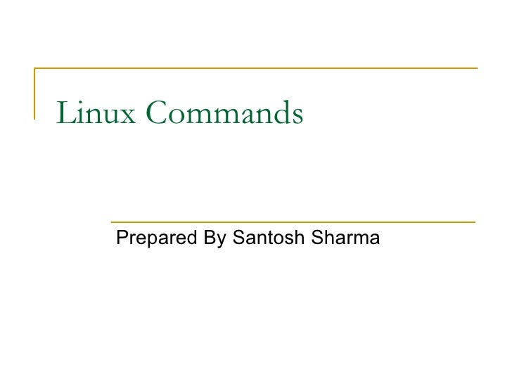 Linux Commands   Prepared By Santosh Sharma