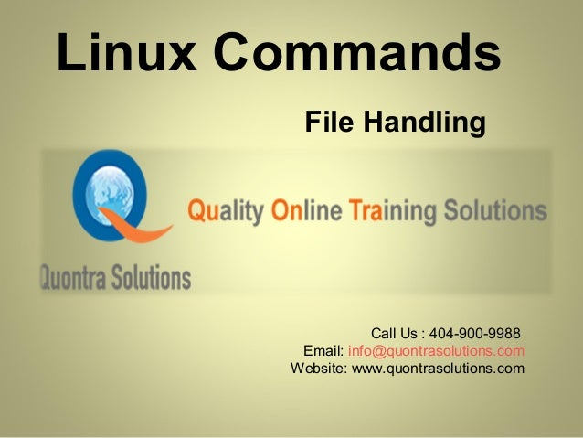 Linux Commands File Handling Call Us : 404-900-9988 Email: info@quontrasolutions.com Website: www.quontrasolutions.com