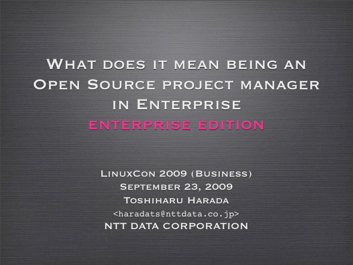 LinuxCon2009: What does it mean being an Open Source project manager in Enterprise (Enterprise Edition)