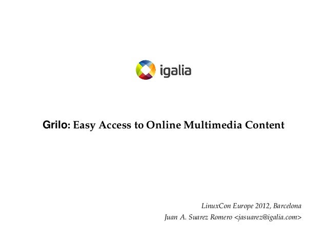 Grilo: Easy Access to Online Multimedia Content                                  LinuxCon Europe 2012, Barcelona          ...