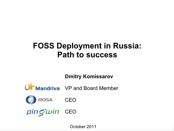 FOSS Deployment in Russia:         Path to success                     Dmitry Komissarov                     VP and Board ...