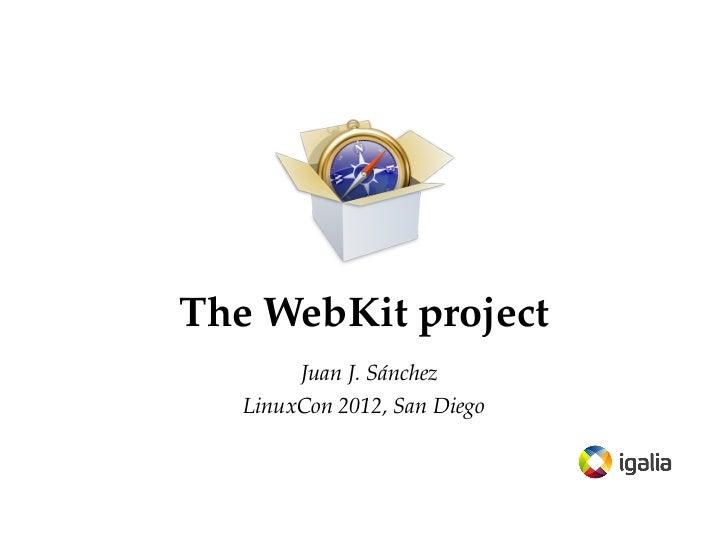 The WebKit project        Juan J. Sánchez   LinuxCon 2012, San Diego