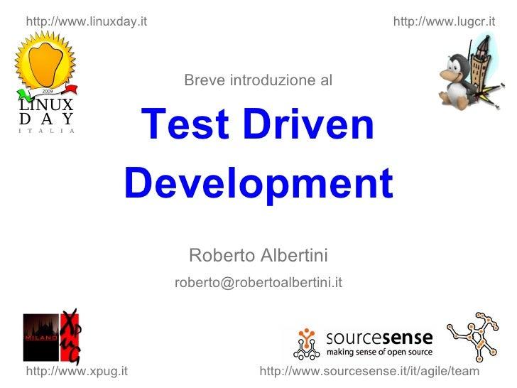 Breve introduzione al Test Driven Development Roberto Albertini [email_address] http://www.sourcesense.it/it/agile/team ht...