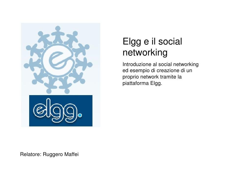 Elgg e il social                            networking                            Introduzione al social networking       ...