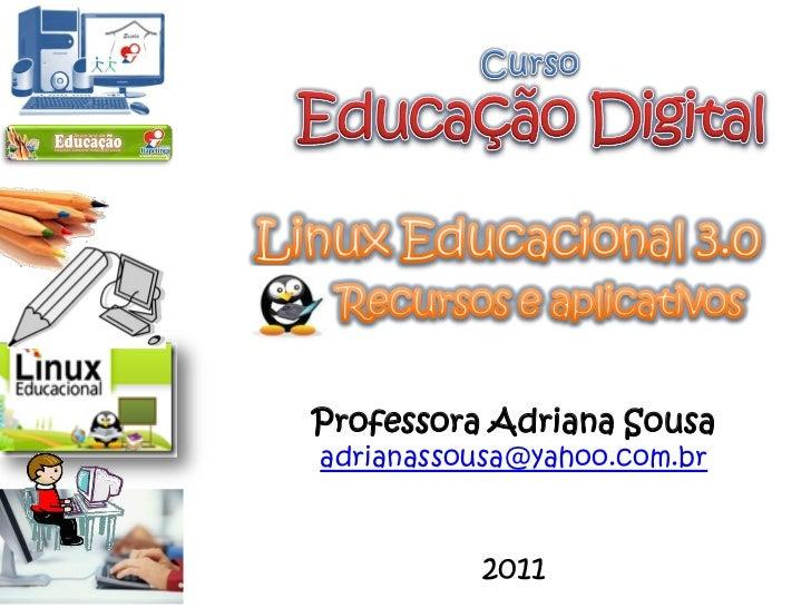 Professora Adriana Sousaadrianassousa@yahoo.com.br          2011
