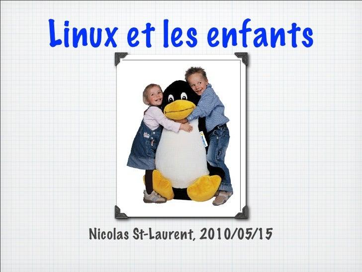 Linux et les enfants        Nicolas St-Laurent, 2010/05/15