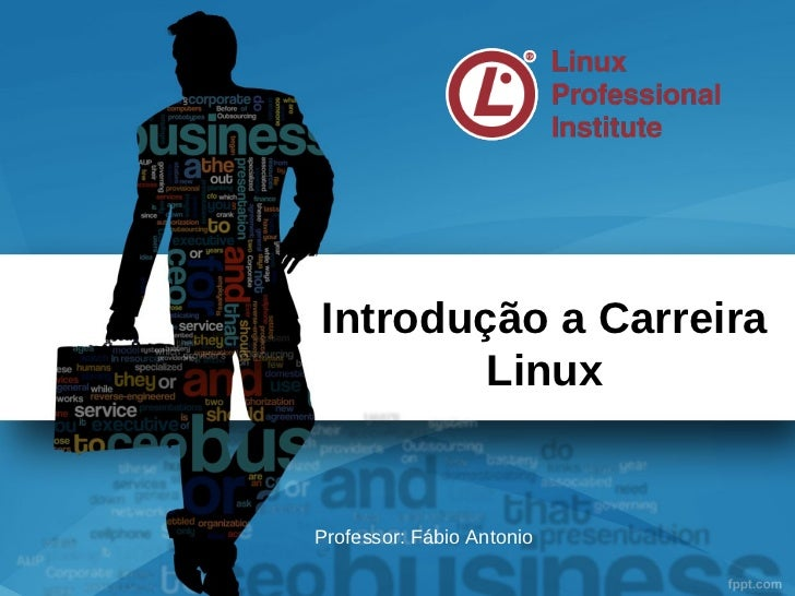 Introdução a Carreira        LinuxProfessor: Fábio Antonio