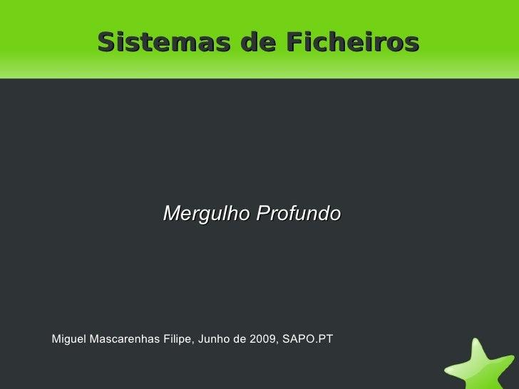 Sistemas de Ficheiros Miguel Mascarenhas Filipe, Junho de 2009, SAPO.PT Mergulho Profundo
