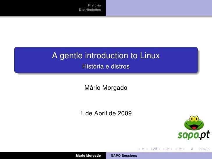 História        Distribuições     A gentle introduction to Linux          História e distros             Mário Morgado    ...