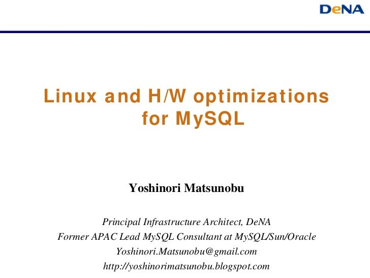 Linux and H/W optimizations         for MySQL               Yoshinori Matsunobu          Principal Infrastructure Architec...