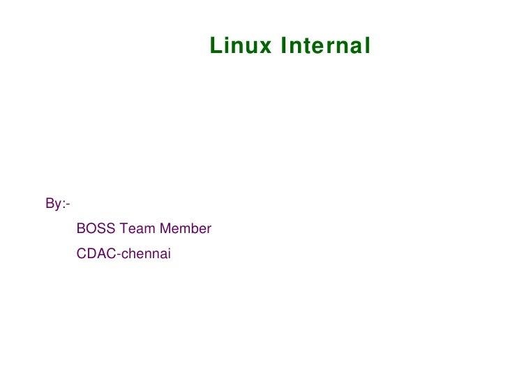 Linux Internal By:- BOSS Team Member CDAC-chennai