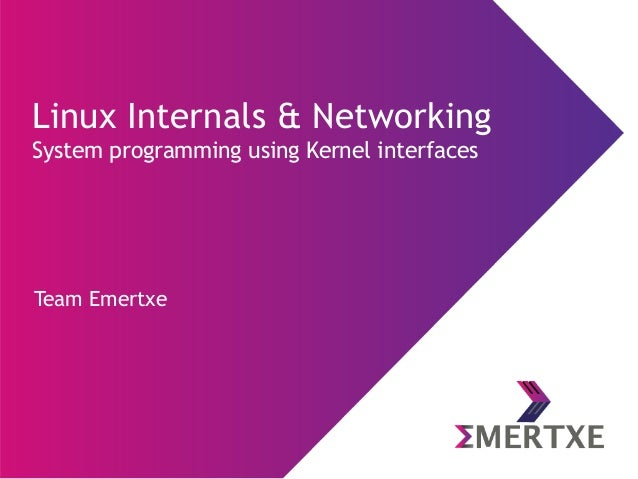 Team Emertxe Linux Internals & Networking System programming using Kernel interfaces