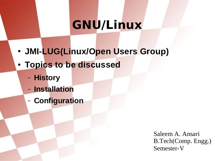 GNU/Linux●   JMI-LUG(Linux/Open Users Group)●   Topics to be discussed    –   History    –   Installation    –   Configura...