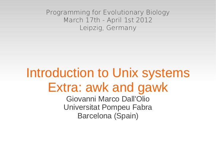 Programming for Evolutionary Biology        March 17th - April 1st 2012            Leipzig, GermanyIntroduction to Unix sy...