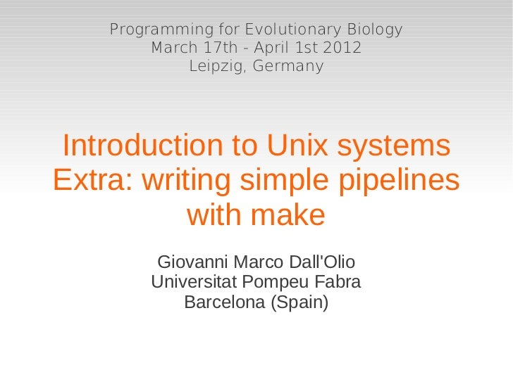 Programming for Evolutionary Biology         March 17th - April 1st 2012             Leipzig, GermanyIntroduction to Unix ...
