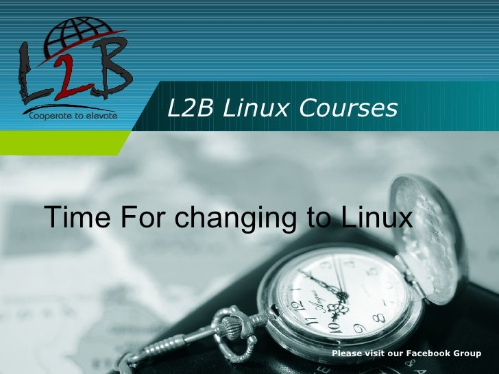 L2B Linux Courses    Time For changing to Linux                        Please visit our Facebook Group