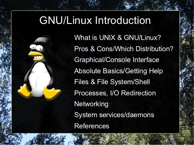 GNU/Linux Introduction     ●   What is UNIX & GNU/Linux?     ●   Pros & Cons/Which Distribution?     ●   Graphical/Console...