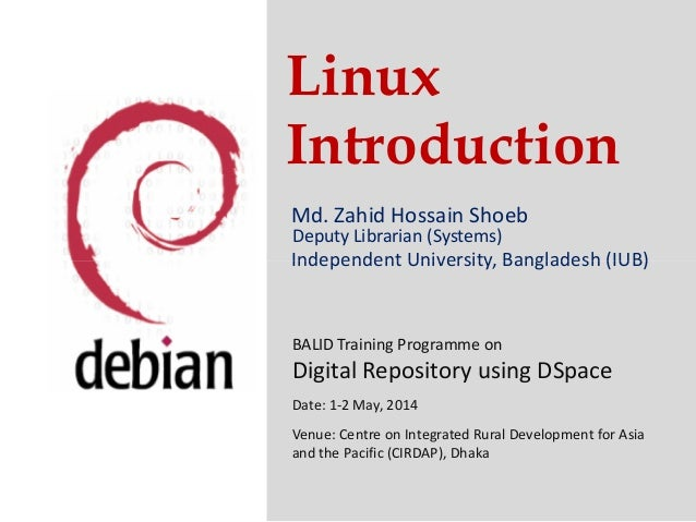 Linux Introduction Md. Zahid Hossain Shoeb Independent University, Bangladesh (IUB) Deputy Librarian (Systems) Independent...