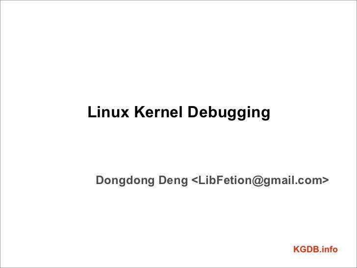 Linux Kernel Debugging Dongdong Deng <LibFetion@gmail.com>                              KGDB.info