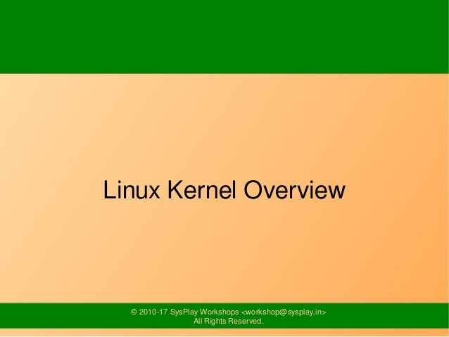 © 2010-14 SysPlay Workshops <workshop@sysplay.in> All Rights Reserved. Linux Kernel Overview