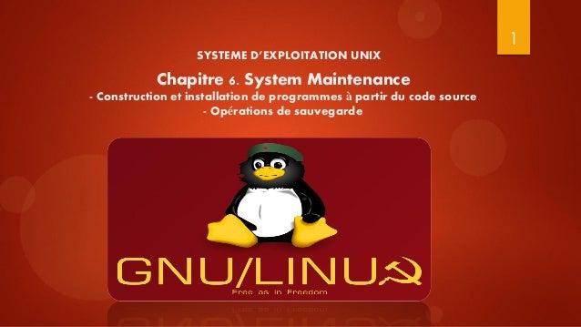 1                  SYSTEME D'EXPLOITATION UNIX           Chapitre 6. System Maintenance- Construction et installation de p...