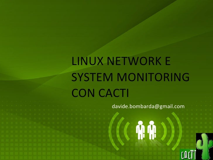 LINUX NETWORK E SYSTEM MONITORING CON CACTI  [email_address]