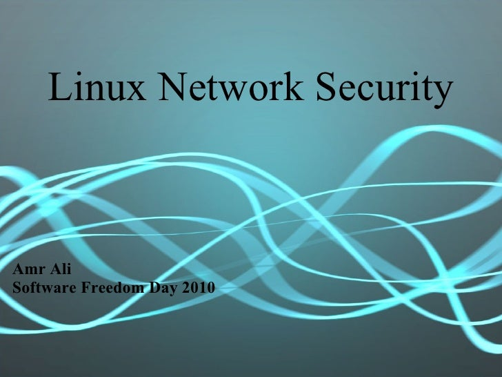 Linux Network Security Amr Ali Software Freedom Day 2010