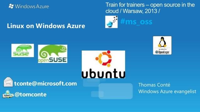 Linux on Windows Azure  tconte@microsoft.com @tomconte